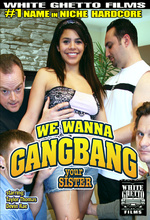 we wanna gang bang your sister 1